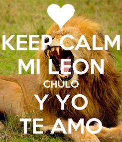 Poster: KEEP CALM MI LEON CHULO Y YO TE AMO