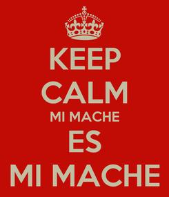 Poster: KEEP CALM MI MACHE ES MI MACHE