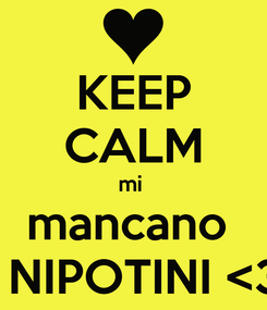 Poster: KEEP CALM mi  mancano  i NIPOTINI <3