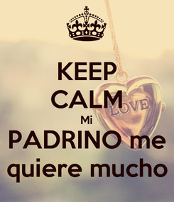 Poster: KEEP CALM Mi PADRINO me quiere mucho