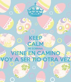 Poster: KEEP CALM MI SOBRINA VIENE EN CAMINO VOY A SER TIO OTRA VEZ