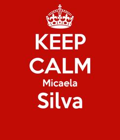 Poster: KEEP CALM Micaela Silva