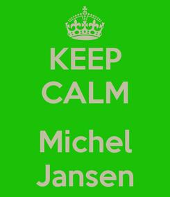 Poster: KEEP CALM  Michel Jansen