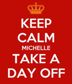 Poster: KEEP CALM MICHELLE TAKE A DAY OFF