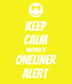 Poster: KEEP CALM Michiel's ONELINER Alert