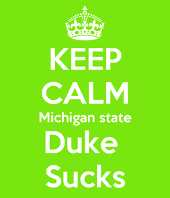 Poster: KEEP CALM Michigan state Duke  Sucks