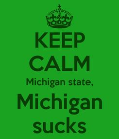 Poster: KEEP CALM Michigan state, Michigan sucks
