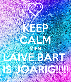 Poster: KEEP CALM MIEN LAIVE BART  IS JOARIG!!!!!