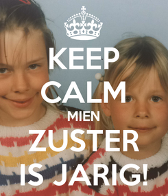 Poster: KEEP CALM MIEN ZUSTER IS JARIG!