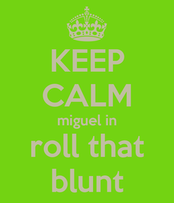 Poster: KEEP CALM miguel in roll that blunt