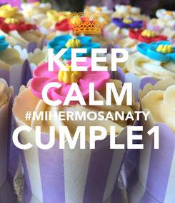 Poster: KEEP CALM #MIHERMOSANATY CUMPLE1