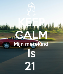 Poster: KEEP CALM Mijn metekind  Is 21