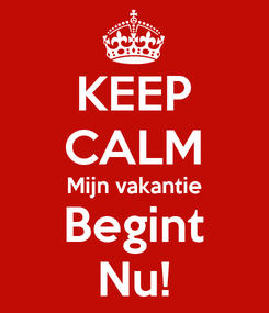 Poster: KEEP CALM Mijn vakantie Begint Nu!