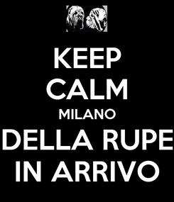 Poster: KEEP CALM MILANO DELLA RUPE IN ARRIVO