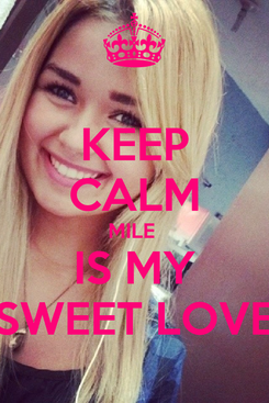 Poster: KEEP CALM MILE  IS MY SWEET LOVE