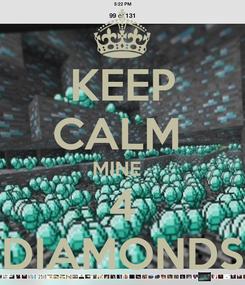 Poster: KEEP CALM  MINE   4 DIAMONDS