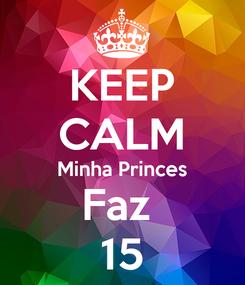 Poster: KEEP CALM Minha Princes Faz  15