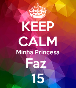 Poster: KEEP CALM Minha Princesa Faz  15