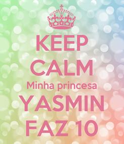 Poster: KEEP CALM Minha princesa YASMIN FAZ 10