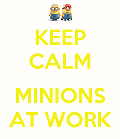 Poster: KEEP CALM  MINIONS AT WORK