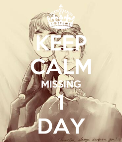 Poster: KEEP CALM MISSING 1 DAY