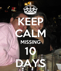 Poster: KEEP CALM MISSING 10 DAYS
