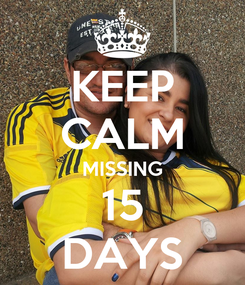 Poster: KEEP CALM MISSING 15 DAYS