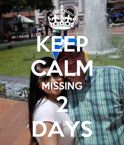 Poster: KEEP CALM MISSING 2 DAYS
