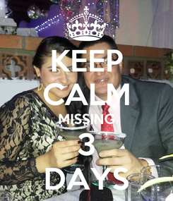 Poster: KEEP CALM MISSING 3 DAYS