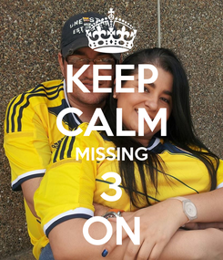 Poster: KEEP CALM MISSING 3 ON