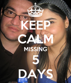 Poster: KEEP CALM MISSING 5 DAYS