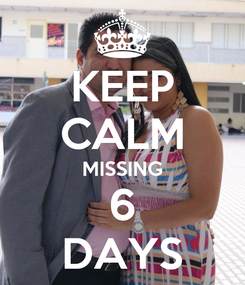 Poster: KEEP CALM MISSING 6 DAYS
