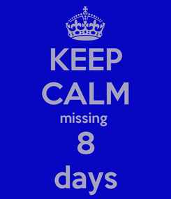 Poster: KEEP CALM missing  8 days