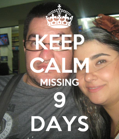 Poster: KEEP CALM MISSING 9 DAYS