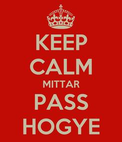 Poster: KEEP CALM MITTAR PASS HOGYE