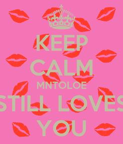 Poster: KEEP CALM MNTOLOE STILL LOVES YOU