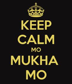 Poster: KEEP CALM MO MUKHA  MO