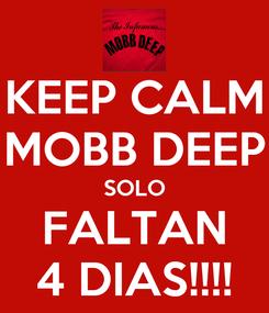 Poster: KEEP CALM MOBB DEEP SOLO FALTAN 4 DIAS!!!!