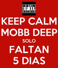 Poster: KEEP CALM MOBB DEEP SOLO FALTAN 5 DIAS