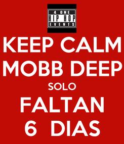 Poster: KEEP CALM MOBB DEEP SOLO FALTAN 6  DIAS