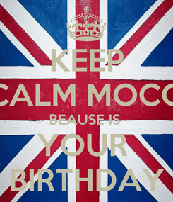 Poster: KEEP CALM MOCO BEAUSE IS  YOUR  BIRTHDAY