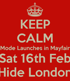Poster: KEEP CALM Mode Launches in Mayfair Sat 16th Feb Hide London