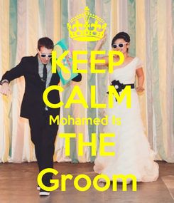 Poster: KEEP CALM Mohamed Is  THE Groom