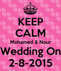 Poster: KEEP CALM Mohamed & Nour Wedding On 2-8-2015