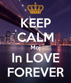 Poster: KEEP CALM Moj In LOVE FOREVER