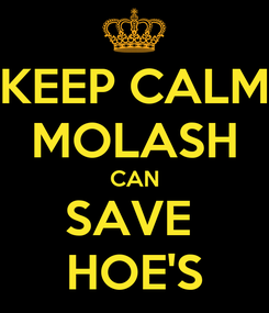 Poster: KEEP CALM MOLASH CAN SAVE  HOE'S