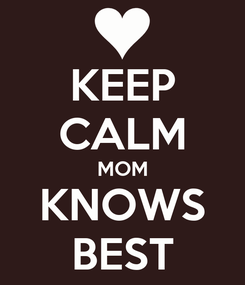 Poster: KEEP CALM MOM KNOWS BEST