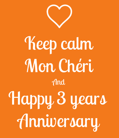 Poster: Keep calm Mon Chéri And Happy 3 years  Anniversary