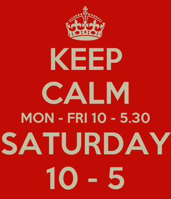Poster: KEEP CALM MON - FRI 10 - 5.30 SATURDAY 10 - 5