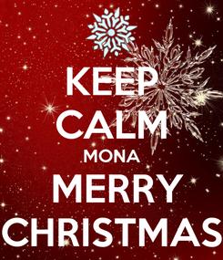 Poster: KEEP CALM MONA  MERRY CHRISTMAS